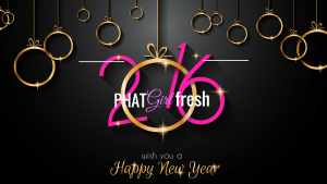 HAPPY NEW YEAR from PHAT Girl Fresh