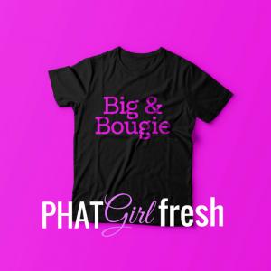 Big & Bougie TEE BY PHAT GIRL FRESH. wm
