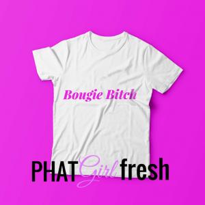 Bougie Bitch TEE BY PHAT GIRL FRESH. wm