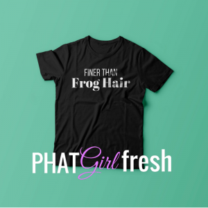 Finer Than TEE BY PHAT GIRL FRESH. wm
