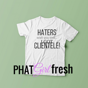 Haters TEE BY PHAT GIRL FRESH. wm