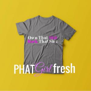Own that TEE BY PHAT GIRLFRESH...wm