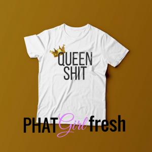 Queen Shit tee by PHAT GIRL FRESH. wm