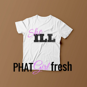 She Ill tee by PHAT Girl Fresh. wm